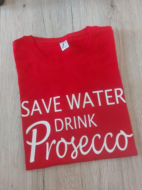 Marškinėliai: Save water drink prosecco